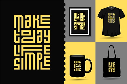 Make Today Life Simple, trendy typography lettering vertical design template for print t shirt fashion clothing poster and merchandise set