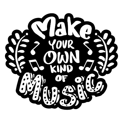 Make your own kind of music. Quote typography.