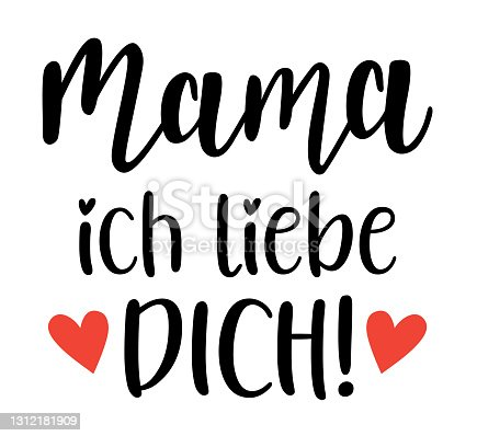 istock Mama Ich liebe Dich in german language handwritten lettering vector. Mothers Day quotes and phrases, elements for cards, banners, posters, mug, scrapbooking. 1312181909