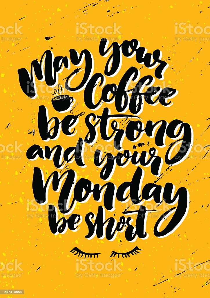 May your coffee be strong and your Monday be short. vector art illustration