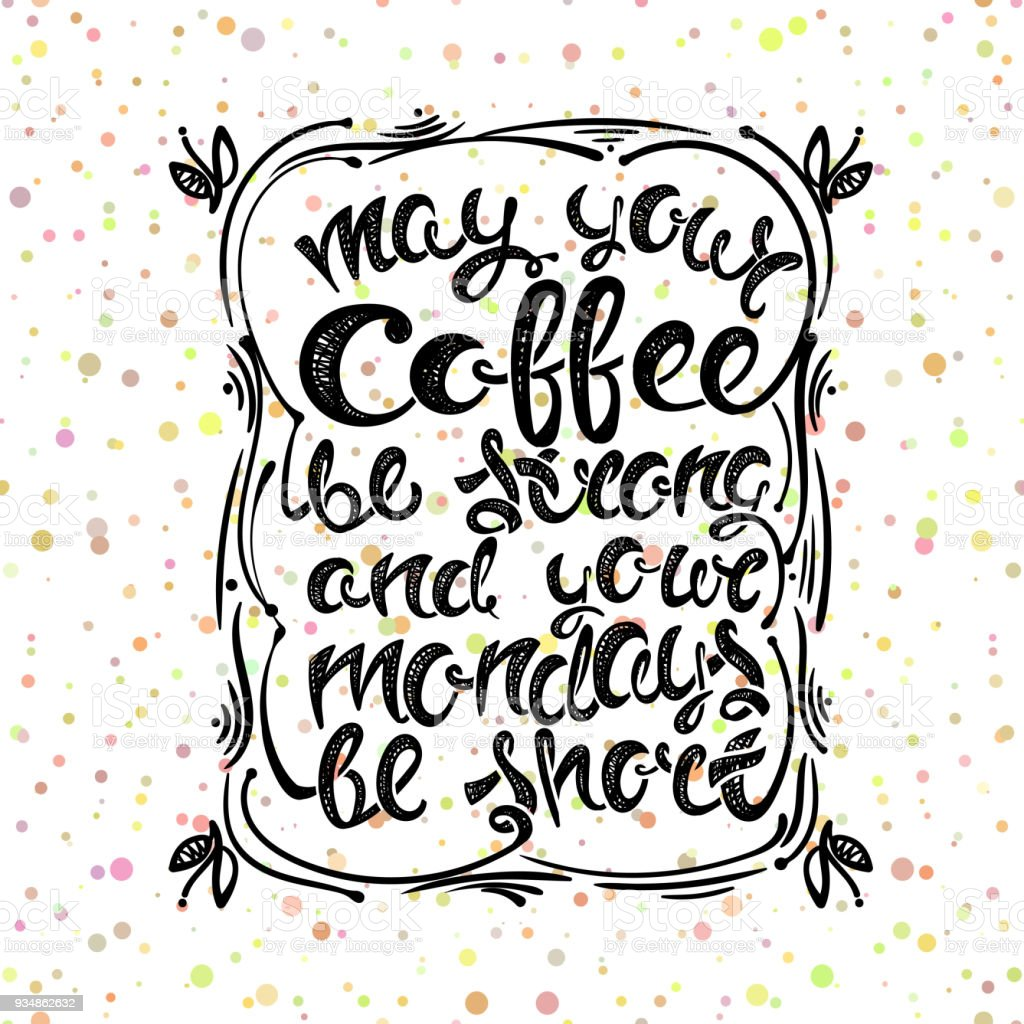 May Your Coffee Be Strong And Your Mondays Be Short Handdrawn