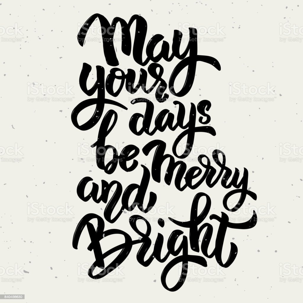May your days be merry and bright. Hand drawn lettering phrase isolated on white background. vector art illustration