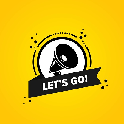 Megaphone with Let is go speech bubble banner. Loudspeaker. Label for business, marketing and advertising. Vector on isolated background. EPS 10