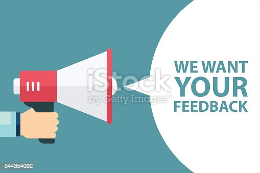 Male hand holding megaphone with We want your feedback speech bubble. Loudspeaker. Banner for business, promotion and advertising. Vector illustration.