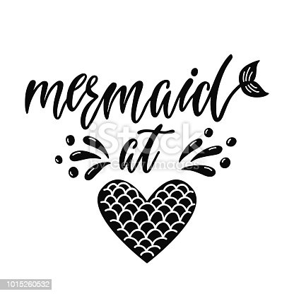 Mermaid at heart. Inspirational quote about summer. Modern calligraphy phrase with hand drawn mermaid's tail, heart and splashes. Simple vector lettering for print and poster. Typography design.