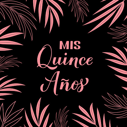 Mis Quince Anos (my 15th birthday in Spanish) hand lettering. Latin American girl Quinceañera poster. Vector template for party invitation, greeting card, banner, poster, etc