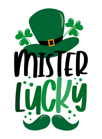 Mister Lucky - funny slogan with hat and mustache for Saint Patrick's Day