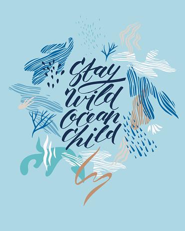 Modern brush calligraphy text. Stay wild ocean child