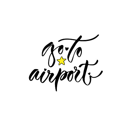 Modern vector lettering. Inspirational hand lettered quote for wall poster. Printable calligraphy phrase. T-shirt print design. Go to airport