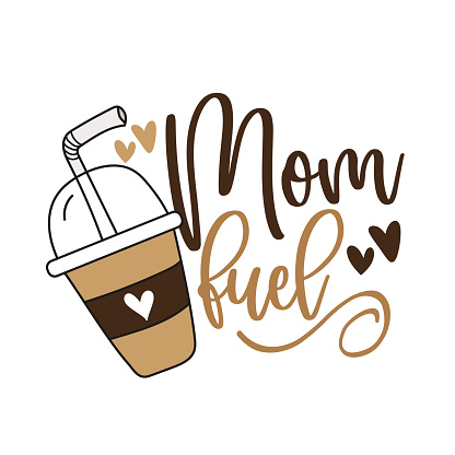 Mom fuel - funny text with coffee mug and hearts.