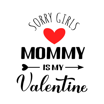 Mommy is my Valentine calligraphy lettering. Funny Valentines day  pun quote. Vector template for greeting card, typography poster, banner, flyer, sticker, t shirt, bodysuit, etc