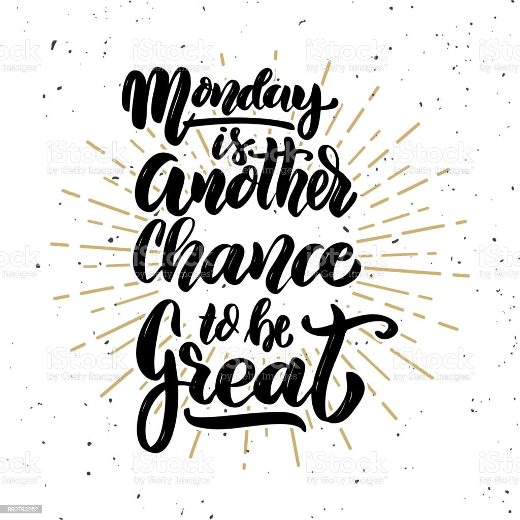 Monday is another chance to be great.Hand drawn motivation lettering quote. Design element for poster, banner, greeting card. Vector illustration vector art illustration