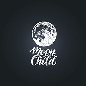 Moon Child, hand lettering. Drawn vector illustration of full Moon. Astrological poster, card etc.