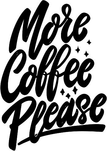 More coffee please.  Lettering phrase on white background. Design element for poster, banner, t shirt, emblem. Vector illustration