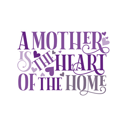 A mother is the heart of the home- positive text, with hearts.