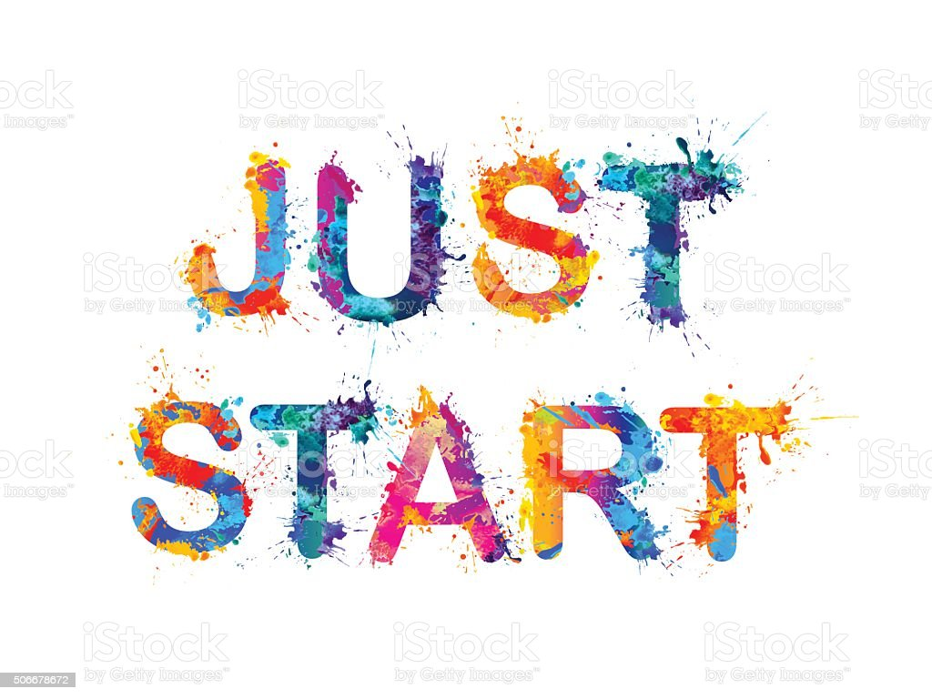 JUST START. Motivation inscription of splash paint letters vector art illustration