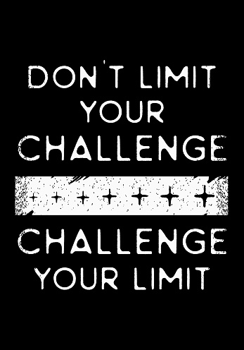 Motivation quote poster. Don't limit your challenge, challenge your limit. Good for t-shirt, apparel, and wall posters slogan. Positive and success words with black and white colors vintage text.