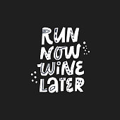 Motivational handwritten slogan sketch drawing. Inspiration phrase, quote vector inscription. Run now wine later hand drawn lettering. Fitness poster, t shirt, banner typography design