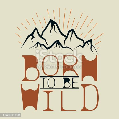 Mountain theme. Born to be wild. Emblem and print for printing on T-shirts, posters, stickers, cards, etc. Vector image.