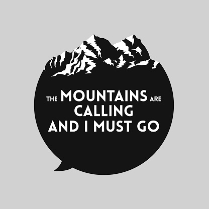 Mountains landscape on the top of the black message bubble silhouette with quotation the mountains are calling and I must go. Tourism outdoor adventures sticker or t-shirt design template. Vector