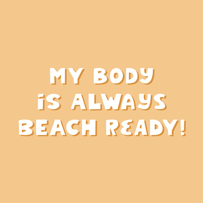 My body is always beach ready. White cute hand drawn inspirational lettering with shadow on yellow background. Body positive quote.