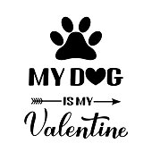 My dog is my Valentine calligraphy lettering. Funny Valentines day pun quote. Vector template for greeting card, typography poster, banner, flyer, sticker, t shirt, bodysuit, etc