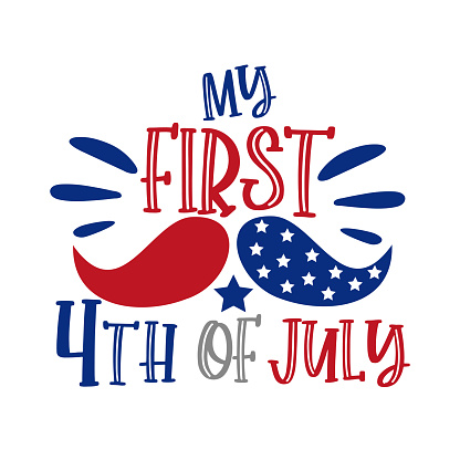 My First 4th of July - Happy Independence Day, 4th of July lettering design illustration.
