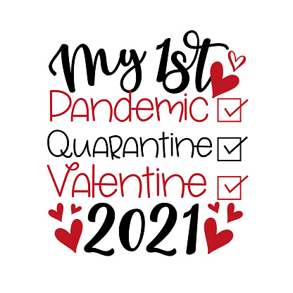 My First Pandemic, Quarantine, Valentine 2021 - Funny greeting for Valenine's Day in covid-19 pandemic self isolated period.