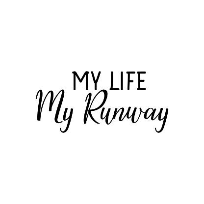 My life my runway. Vector illustration. Lettering. Ink illustration.