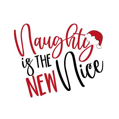 Naughty Is The New Nice- Chiristmas phrase with Santa's cap.