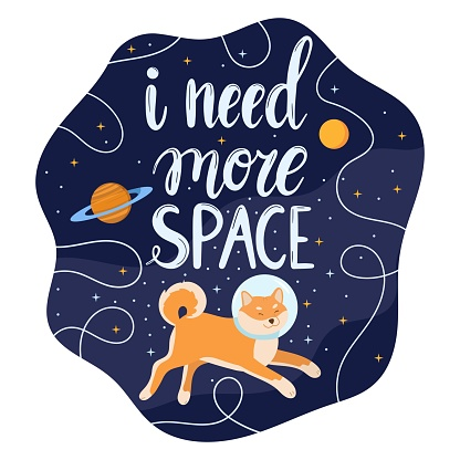 I need more space - lettering quote with cute dog, planets, stars and galaxy.