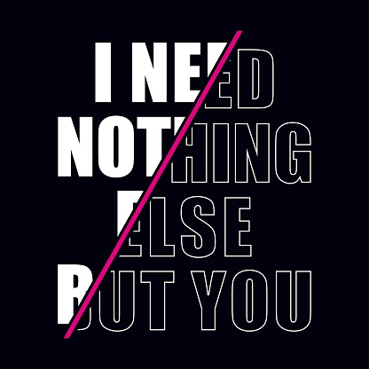 need nothings else but you stylish typography slogan for t shirt print