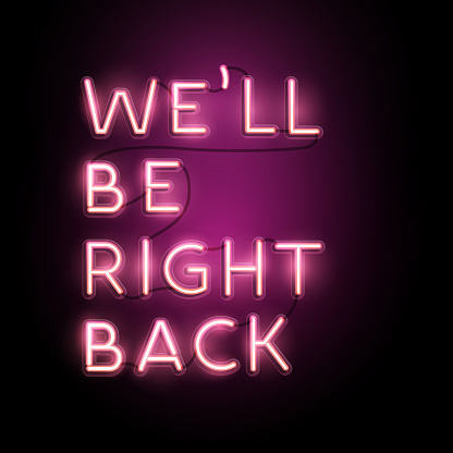 Neon Sign - We'll Be Right Back