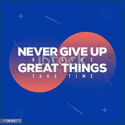 Never Give Up Because Great Things Take Time. Inspiring Creative Motivation Quote Poster Template. Vector Typography - Illustration