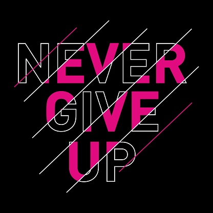 never give up typography, t-shirt graphics