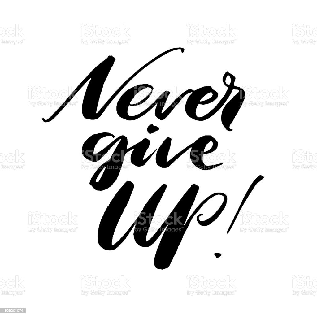 Never Give Up Words Hand Drawn Creative Calligraphy And Brush Pen Lettering Design For