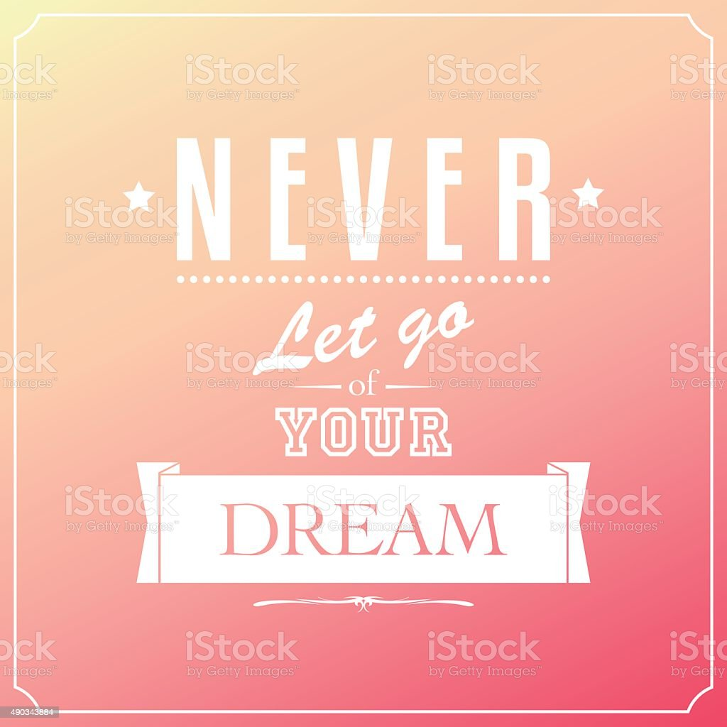 Never Let Go Of Your Dream Quotes Typography Background Design Stock