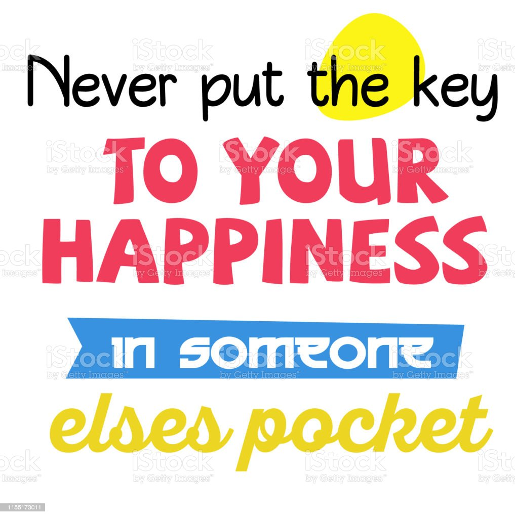 never put the key to your happiness in someone elses pocket quote