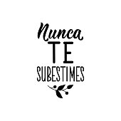 Lettering. Translation from Spanish - Never underestimate yourself. Element for flyers, banner, t-shirt and posters. Modern calligraphy