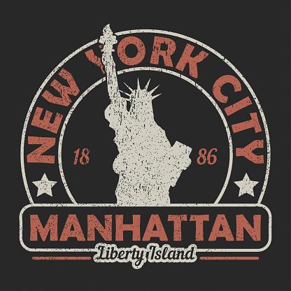 New York, Manhattan, The Statue of Liberty grunge print. Vintage urban graphic for t-shirt. Original clothes design. Retro apparel typography. Vector