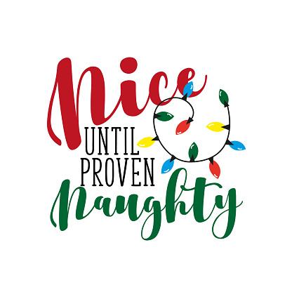 Nice until proven naughty- fuuny Christmas phrase.