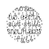 No sky, no earth, but still snowflakes fall. Quote background. Inspirational quote.