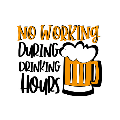 No working during drinking hours- funny saying with beer mug.