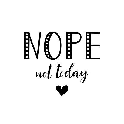 Nope, not today. Lettering. Ink illustration. t-shirt design.