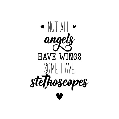 Not all angels have wings some have stethoscopes. Vector illustration. Lettering. Ink illustration.