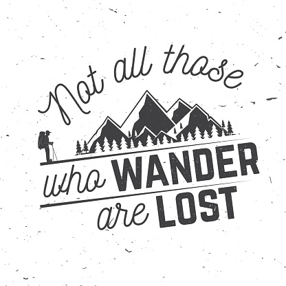 Not those who wander are lost