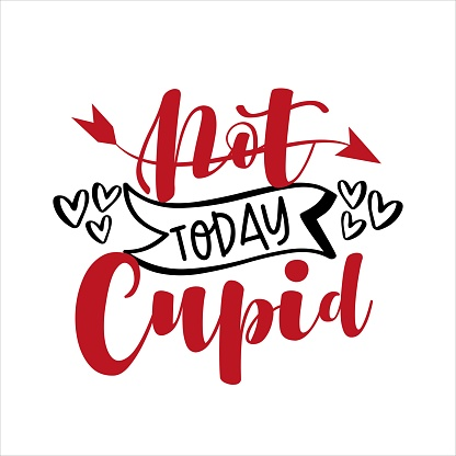 Not Today Cupid - funny phrase for Valentie's Day