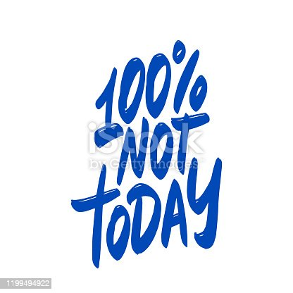 istock 100% not today. Hand written lettering phrase. Template for card, banner, print for t-shirt, pin, badge, patch. 1199494922
