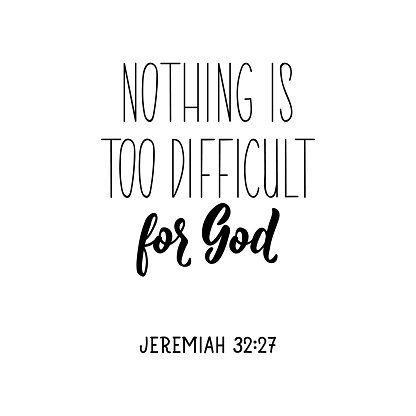 Nothing is too difficult for God. Bible lettering. calligraphy vector. Ink illustration.