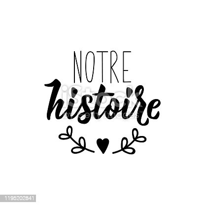 istock Notre histoire. Our history in French language. Hand drawn lettering background. Ink illustration. 1195202841